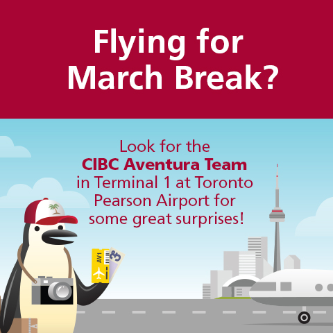 Look for the CIBC Aventura Team at Terminal 1 at Toronto Pearson Airport for some great surprises!